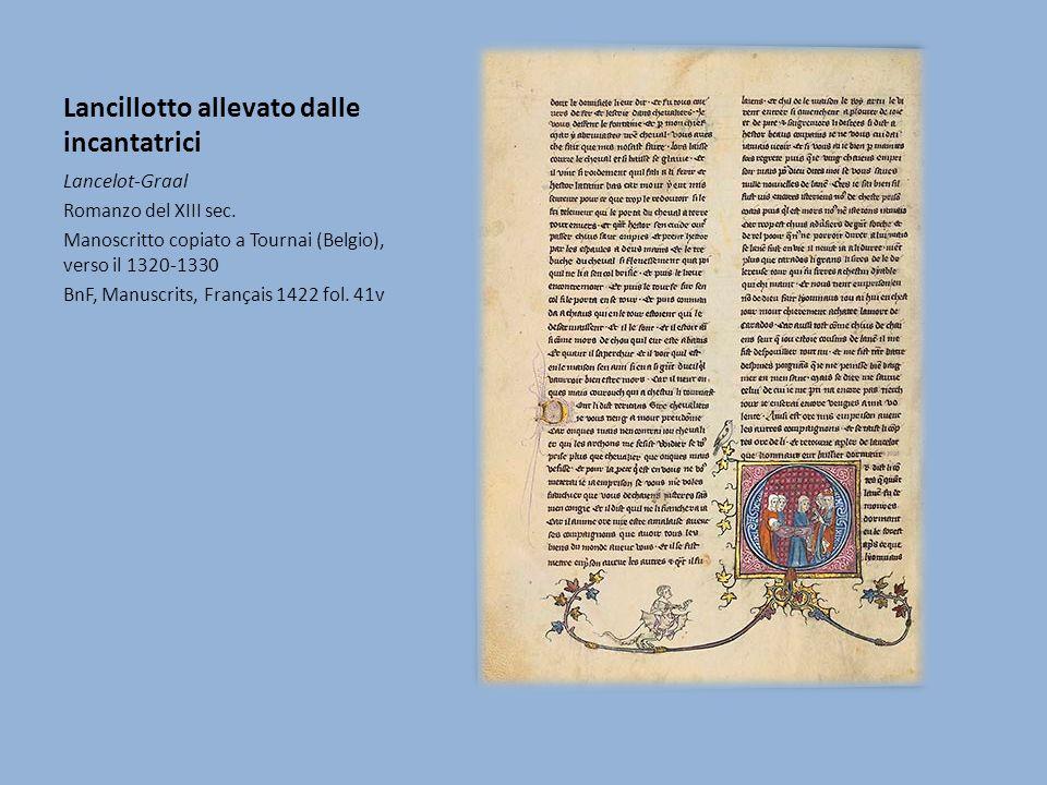 Lancillotto allevato dalle incantatrici Lancelot-Graal Romanzo del XIII sec.