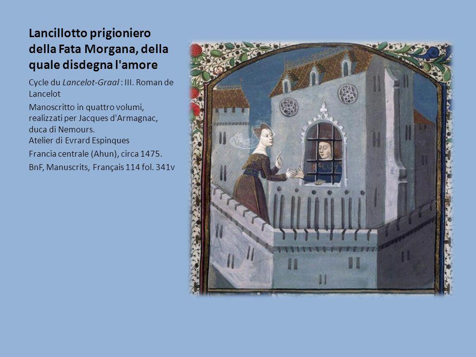 Lancillotto prigioniero della Fata Morgana, della quale disdegna l amore Cycle du Lancelot-Graal : III.