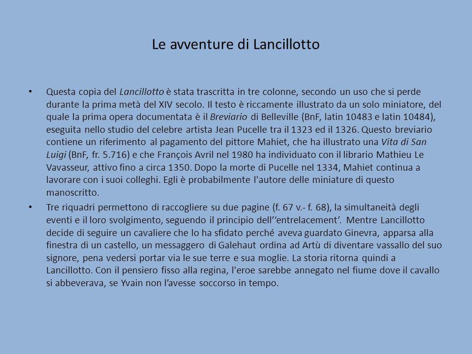 Le avventure di Lancillotto Questa copia del Lancillotto è stata trascritta in tre colonne, secondo un uso che si perde durante la prima metà del XIV secolo.