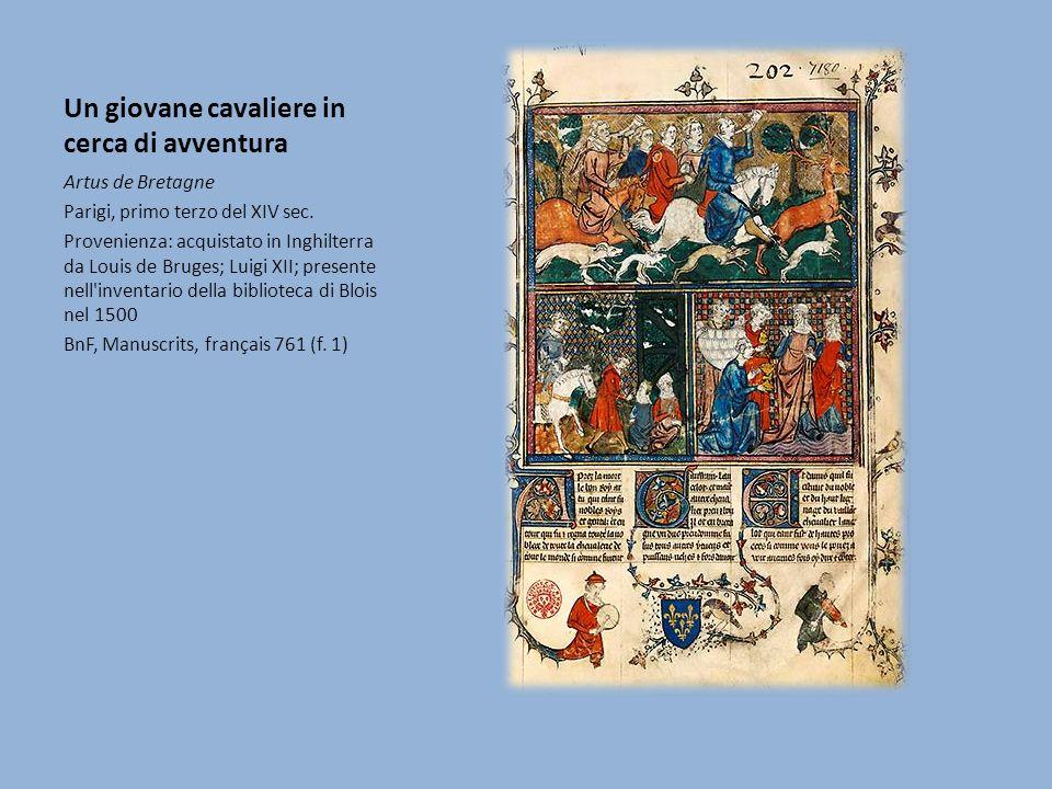 Un giovane cavaliere in cerca di avventura Artus de Bretagne Parigi, primo terzo del XIV sec.