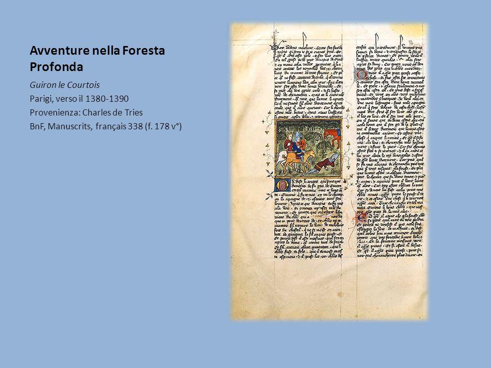 Avventure nella Foresta Profonda Guiron le Courtois Parigi, verso il 1380-1390 Provenienza: Charles de Tries BnF, Manuscrits, français 338 (f.