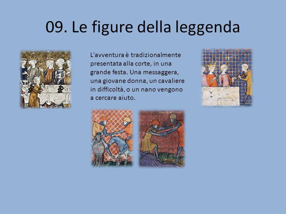 09. Le figure della leggenda L'avventura è tradizionalmente presentata alla corte, in una grande festa. Una messaggera, una giovane donna, un cavalier