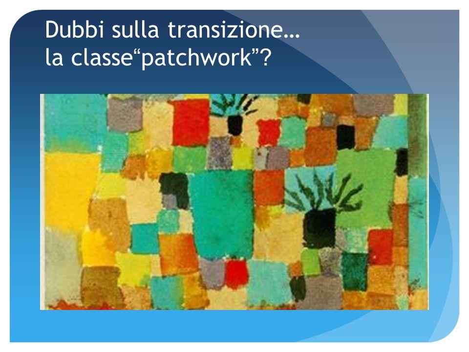 Dubbi sulla transizione… la classe patchwork