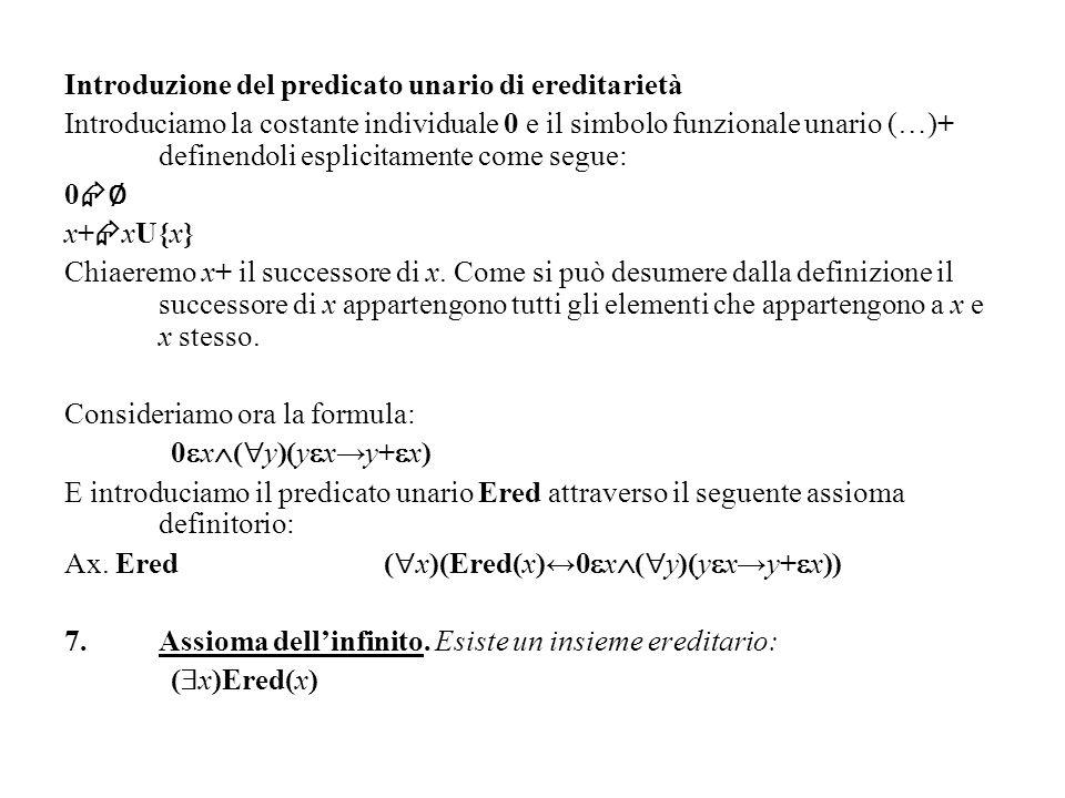 Introduzione del predicato unario di ereditarietà Introduciamo la costante individuale 0 e il simbolo funzionale unario (…)+ definendoli esplicitament