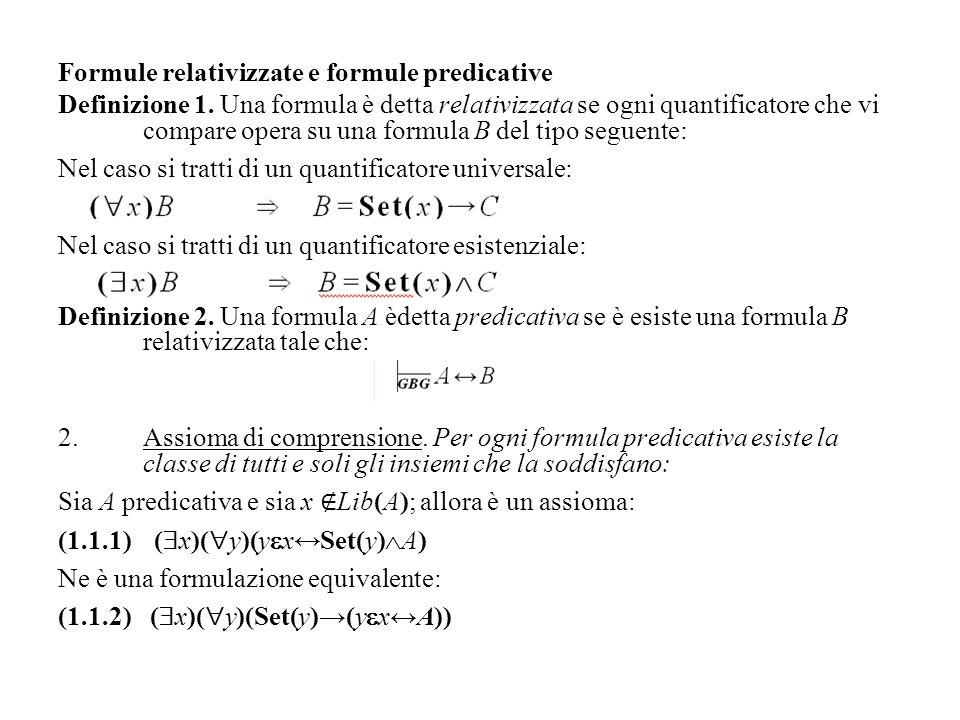 Formule relativizzate e formule predicative Definizione 1. Una formula è detta relativizzata se ogni quantificatore che vi compare opera su una formul