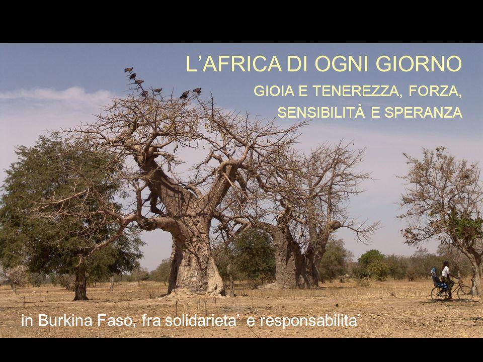 LAFRICA DI OGNI GIORNO GIOIA E TENEREZZA, FORZA, SENSIBILITÀ E SPERANZA in Burkina Faso, fra solidarieta e responsabilita G
