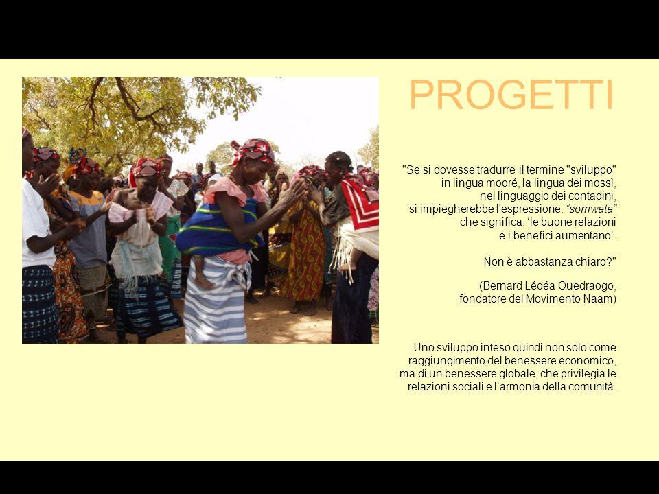 Se si dovesse tradurre il termine sviluppo in lingua mooré, la lingua dei mossì, nel linguaggio dei contadini, si impiegherebbe l espressione: somwata che significa: le buone relazioni e i benefici aumentano.