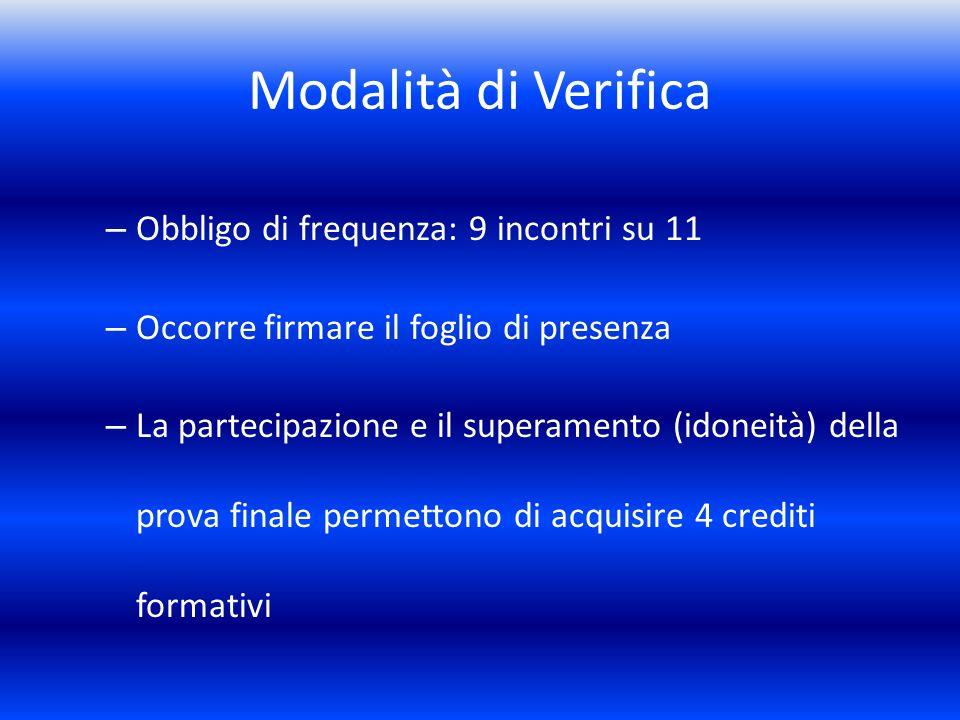 Modalità di Verifica – Obbligo di frequenza: 9 incontri su 11 – Occorre firmare il foglio di presenza – La partecipazione e il superamento (idoneità)