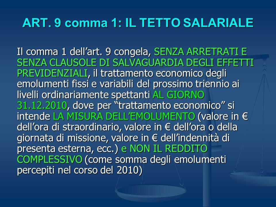ART. 9 comma 1: IL TETTO SALARIALE Il comma 1 dellart. 9 congela, SENZA ARRETRATI E SENZA CLAUSOLE DI SALVAGUARDIA DEGLI EFFETTI PREVIDENZIALI, il tra