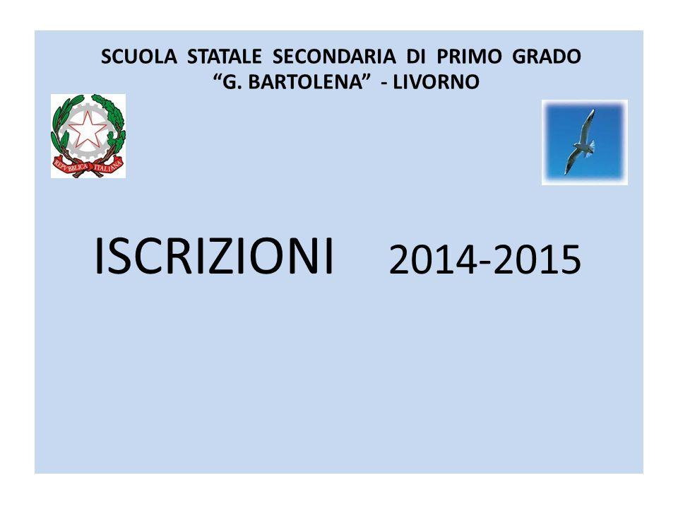 SCUOLA STATALE SECONDARIA DI PRIMO GRADO G. BARTOLENA - LIVORNO ISCRIZIONI 2014-2015
