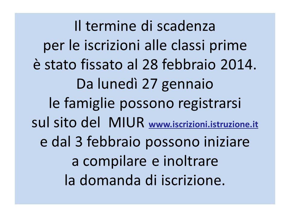 Il termine di scadenza per le iscrizioni alle classi prime è stato fissato al 28 febbraio 2014. Da lunedì 27 gennaio le famiglie possono registrarsi s