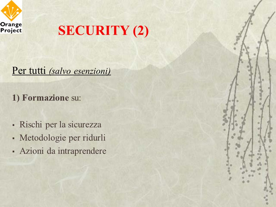 SECURITY (2) Per tutti (salvo esenzioni) 1) Formazione su: Rischi per la sicurezza Metodologie per ridurli Azioni da intraprendere