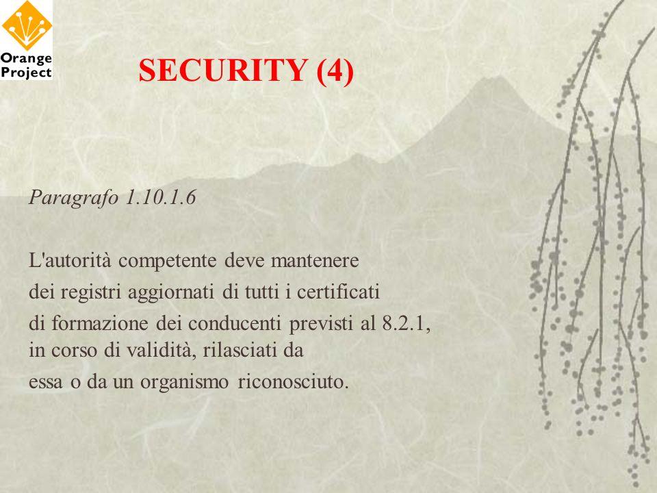 SECURITY (4) Paragrafo 1.10.1.6 L'autorità competente deve mantenere dei registri aggiornati di tutti i certificati di formazione dei conducenti previ