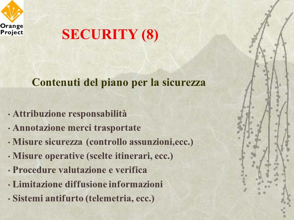 SECURITY (8) Contenuti del piano per la sicurezza Attribuzione responsabilità Annotazione merci trasportate Misure sicurezza (controllo assunzioni,ecc