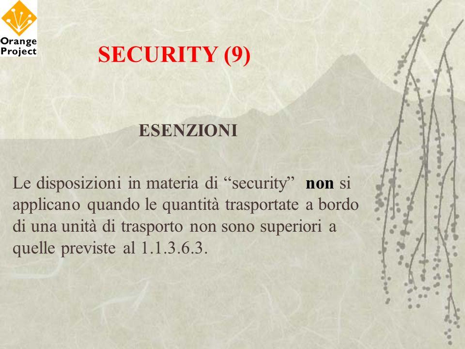 SECURITY (9) ESENZIONI Le disposizioni in materia di security non si applicano quando le quantità trasportate a bordo di una unità di trasporto non so