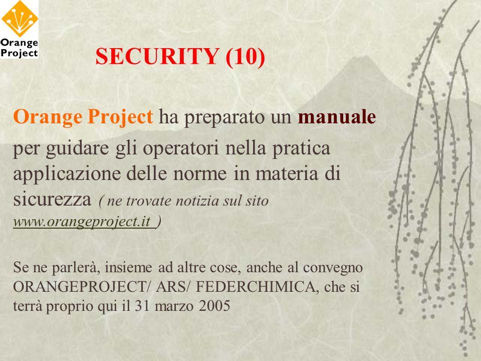 SECURITY (10) Orange Project ha preparato un manuale per guidare gli operatori nella pratica applicazione delle norme in materia di sicurezza ( ne tro