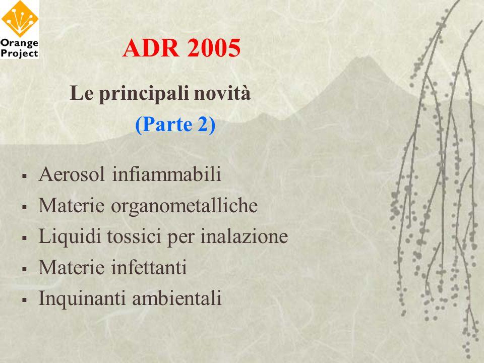 ADR 2005 Le principali novità (Parte 2) Aerosol infiammabili Materie organometalliche Liquidi tossici per inalazione Materie infettanti Inquinanti amb