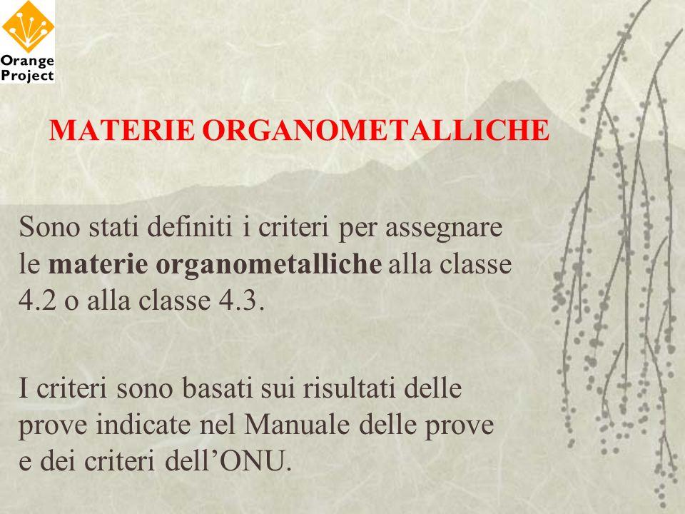 MATERIE ORGANOMETALLICHE Sono stati definiti i criteri per assegnare le materie organometalliche alla classe 4.2 o alla classe 4.3. I criteri sono bas