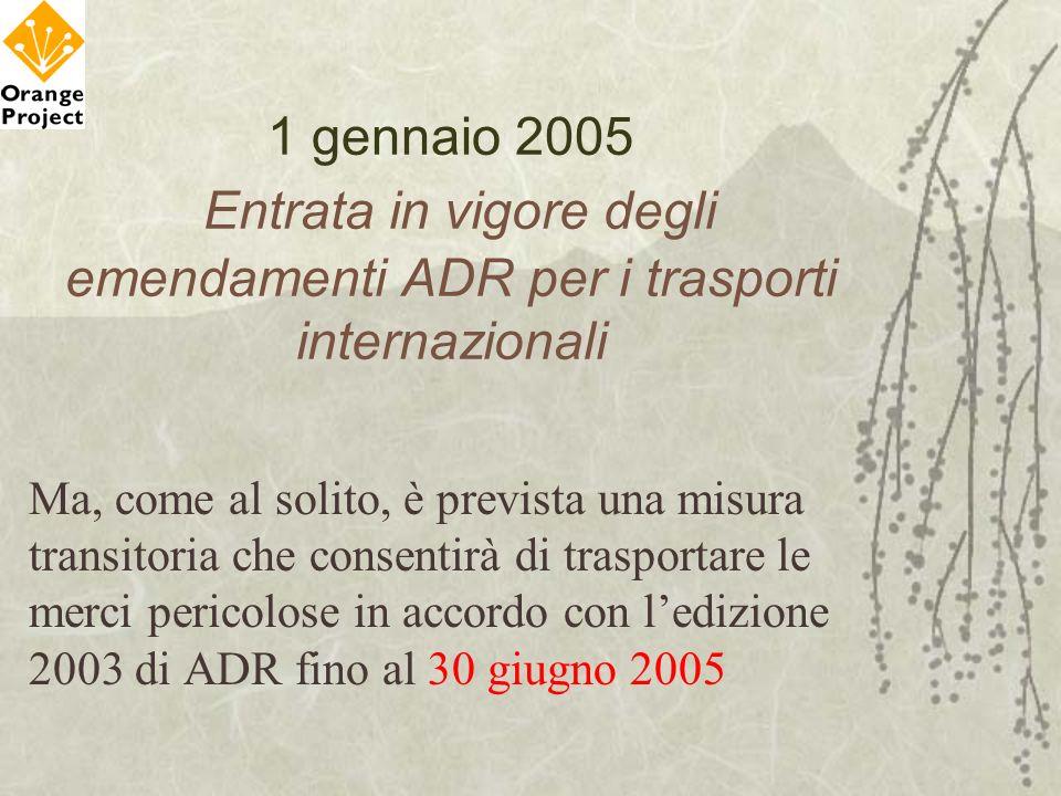 1 gennaio 2005 Entrata in vigore degli emendamenti ADR per i trasporti internazionali Ma, come al solito, è prevista una misura transitoria che consen