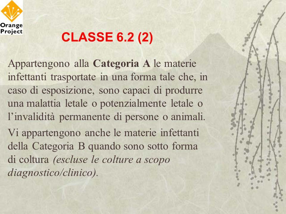 CLASSE 6.2 (2) Appartengono alla Categoria A le materie infettanti trasportate in una forma tale che, in caso di esposizione, sono capaci di produrre