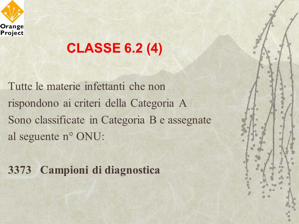 CLASSE 6.2 (4) Tutte le materie infettanti che non rispondono ai criteri della Categoria A Sono classificate in Categoria B e assegnate al seguente n°