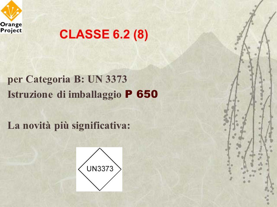 CLASSE 6.2 (8) per Categoria B: UN 3373 Istruzione di imballaggio P 650 La novità più significativa: