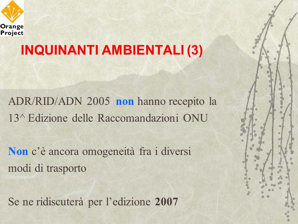 INQUINANTI AMBIENTALI (3) ADR/RID/ADN 2005 non hanno recepito la 13^ Edizione delle Raccomandazioni ONU Non cè ancora omogeneità fra i diversi modi di