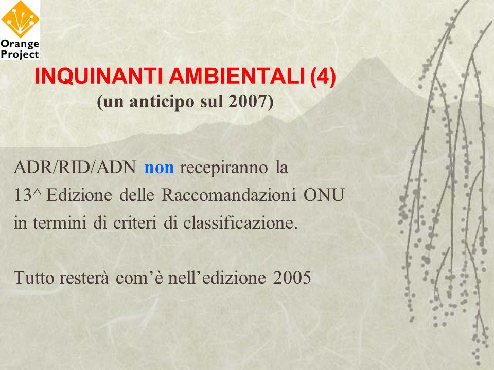 INQUINANTI AMBIENTALI (4) (un anticipo sul 2007) ADR/RID/ADN non recepiranno la 13^ Edizione delle Raccomandazioni ONU in termini di criteri di classi