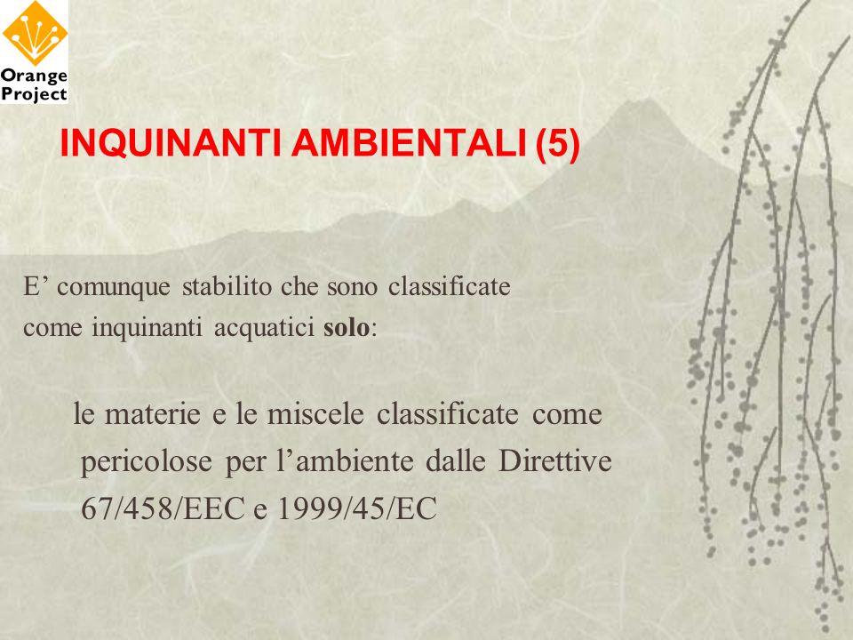 INQUINANTI AMBIENTALI (5) E comunque stabilito che sono classificate come inquinanti acquatici solo: le materie e le miscele classificate come pericol