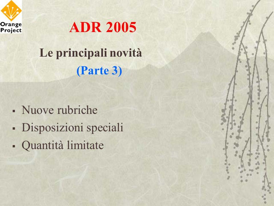 ADR 2005 Le principali novità (Parte 3) Nuove rubriche Disposizioni speciali Quantità limitate