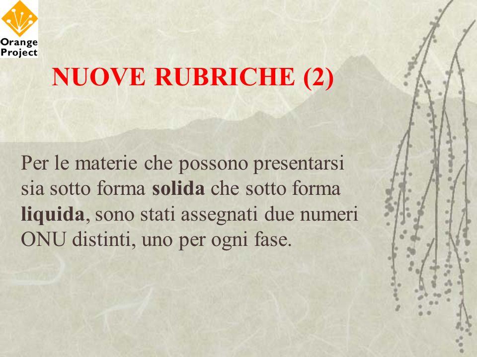 NUOVE RUBRICHE (2) Per le materie che possono presentarsi sia sotto forma solida che sotto forma liquida, sono stati assegnati due numeri ONU distinti