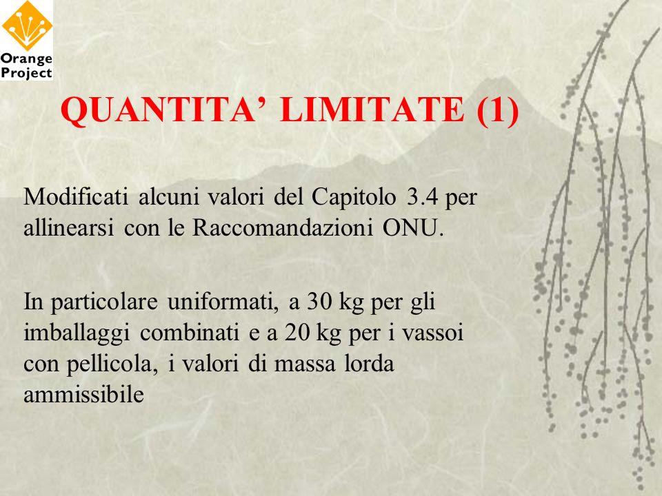 QUANTITA LIMITATE (1) Modificati alcuni valori del Capitolo 3.4 per allinearsi con le Raccomandazioni ONU. In particolare uniformati, a 30 kg per gli