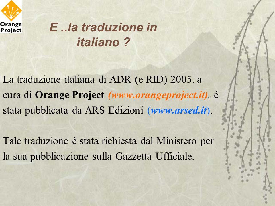 E..la traduzione in italiano ? La traduzione italiana di ADR (e RID) 2005, a cura di Orange Project (www.orangeproject.it), è stata pubblicata da ARS