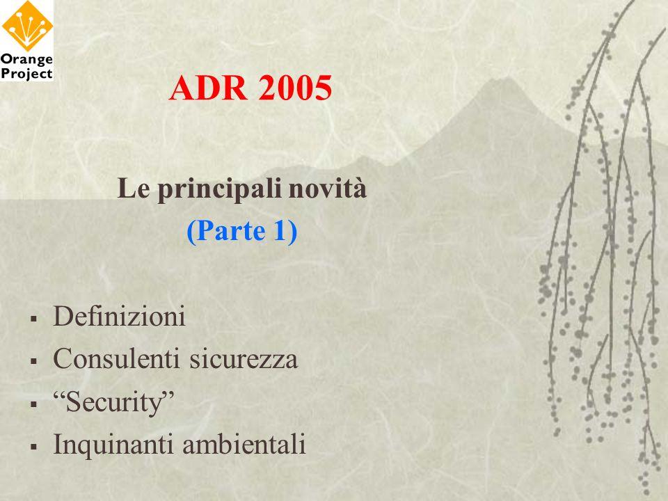 ADR 2005 Le principali novità (Parte 1) Definizioni Consulenti sicurezza Security Inquinanti ambientali