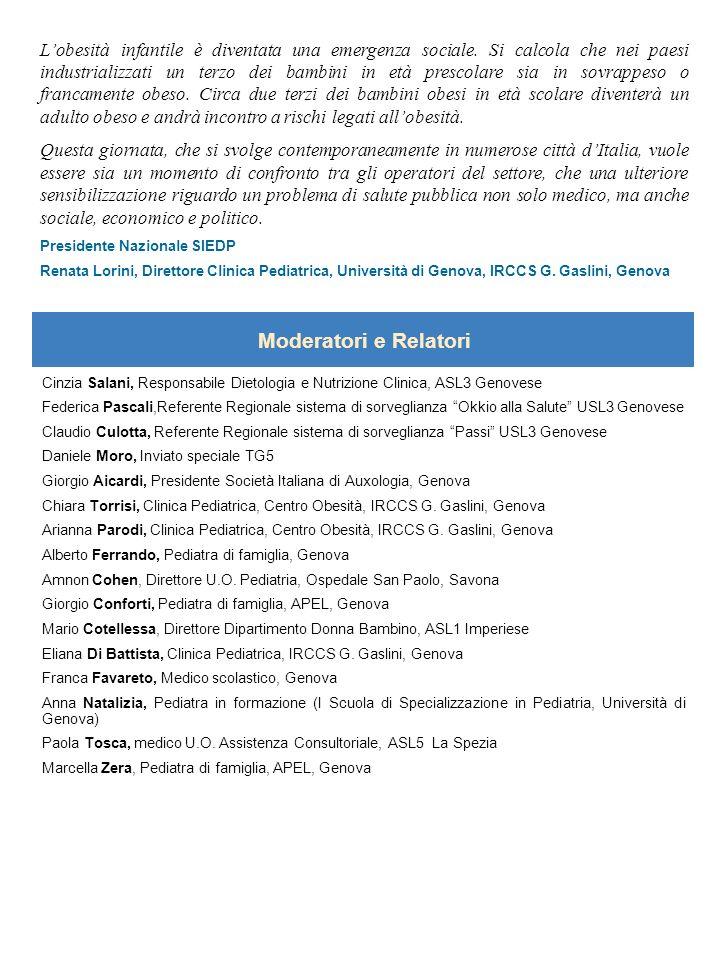 Presidente Nazionale SIEDP: Renata Lorini (Genova) Coordinatore dellevento: Marina Vignolo Centro Obesità Clinica Pediatrica – Università di Genova IRCCS Giannina Gaslini Largo G.