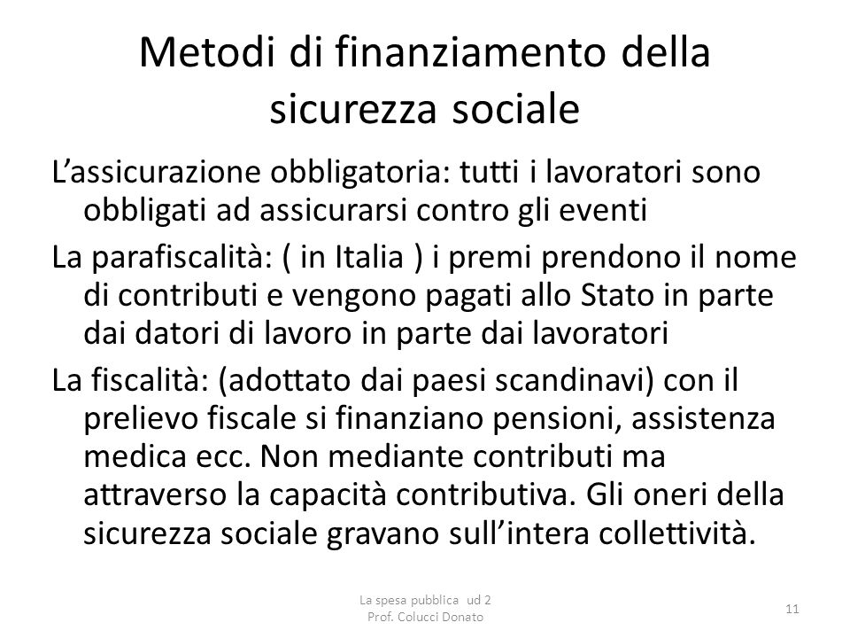 Metodi di finanziamento della sicurezza sociale Lassicurazione obbligatoria: tutti i lavoratori sono obbligati ad assicurarsi contro gli eventi La par
