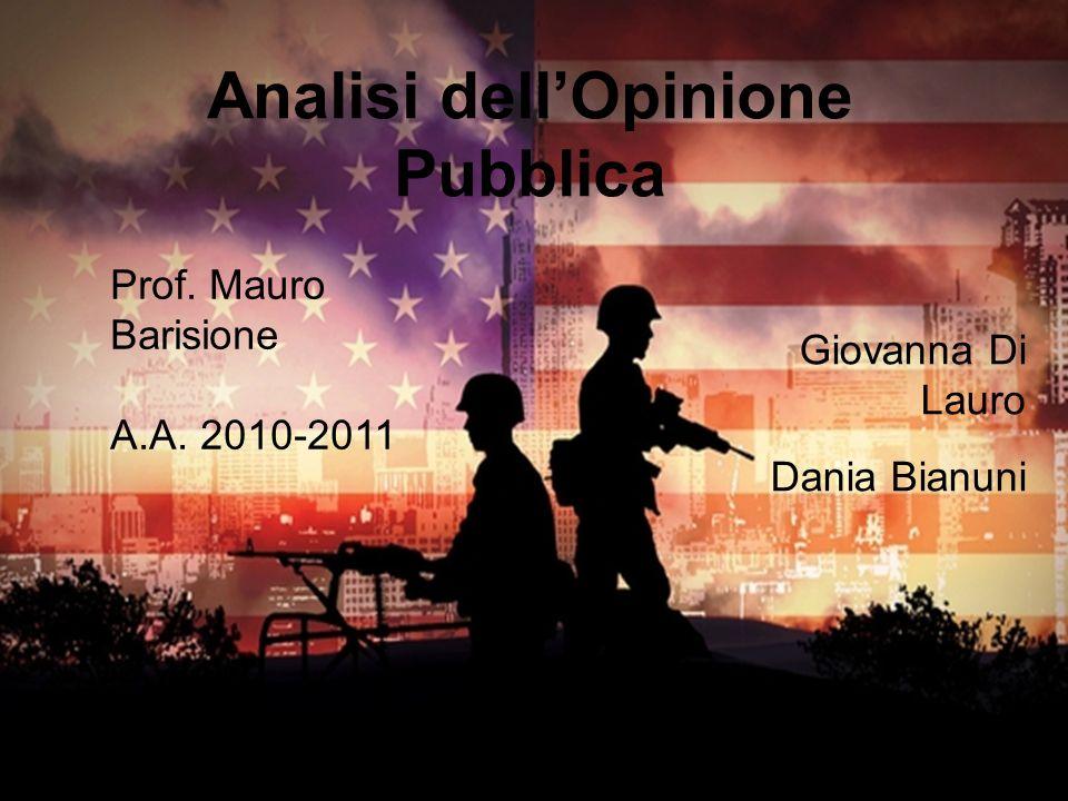 Analisi dellOpinione Pubblica Prof. Mauro Barisione A.A. 2010-2011 Giovanna Di Lauro Dania Bianuni