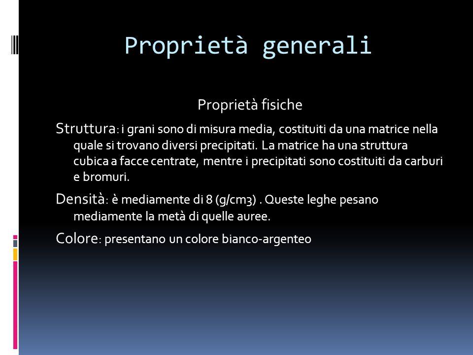 Proprietà generali Proprietà fisiche Struttura : i grani sono di misura media, costituiti da una matrice nella quale si trovano diversi precipitati. L