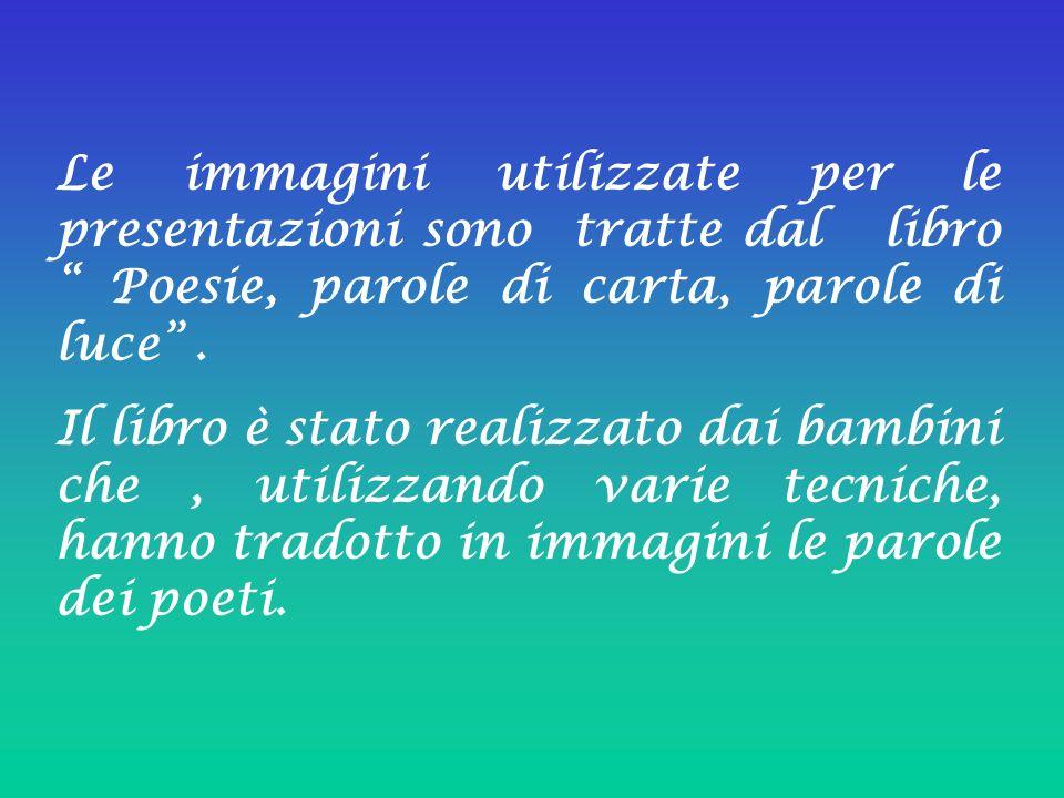 Le immagini utilizzate per le presentazioni sono tratte dal libro Poesie, parole di carta, parole di luce. Il libro è stato realizzato dai bambini che