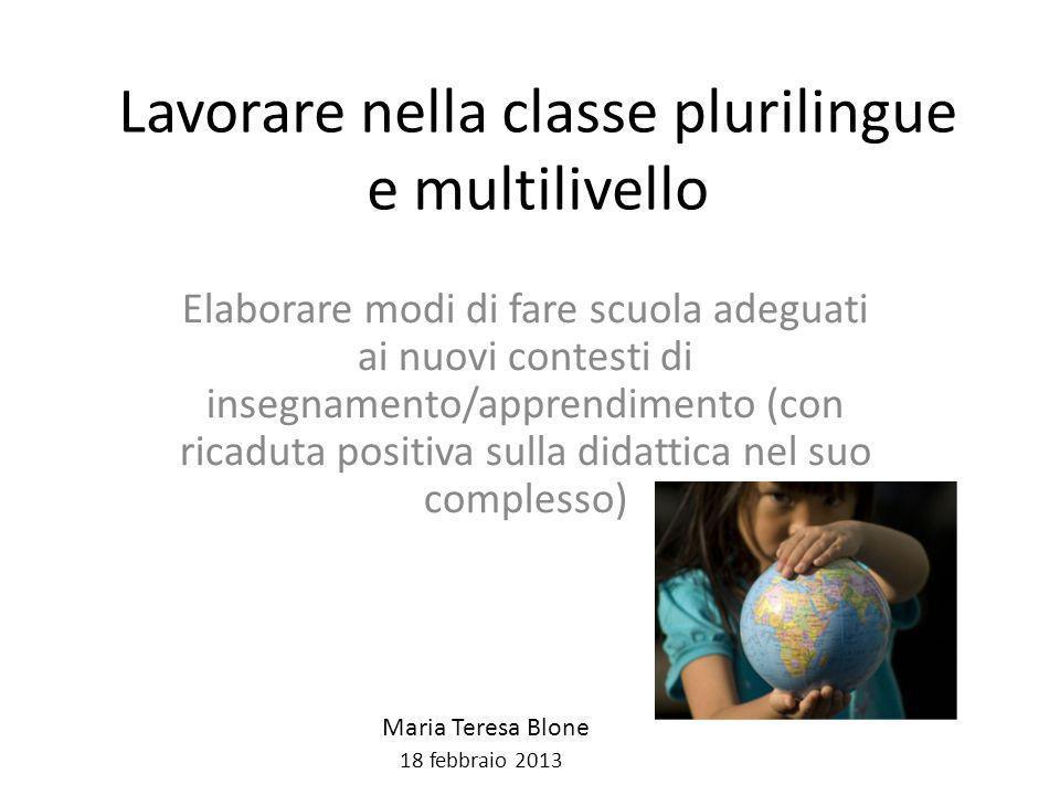 Lavorare nella classe plurilingue e multilivello Elaborare modi di fare scuola adeguati ai nuovi contesti di insegnamento/apprendimento (con ricaduta