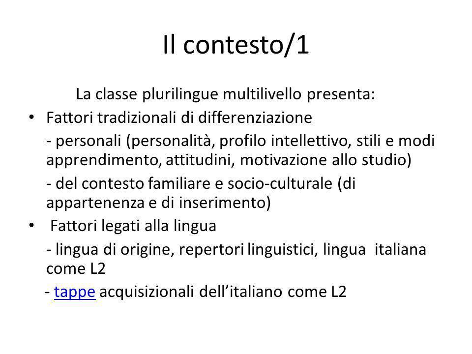 Il contesto/1 La classe plurilingue multilivello presenta: Fattori tradizionali di differenziazione - personali (personalità, profilo intellettivo, st