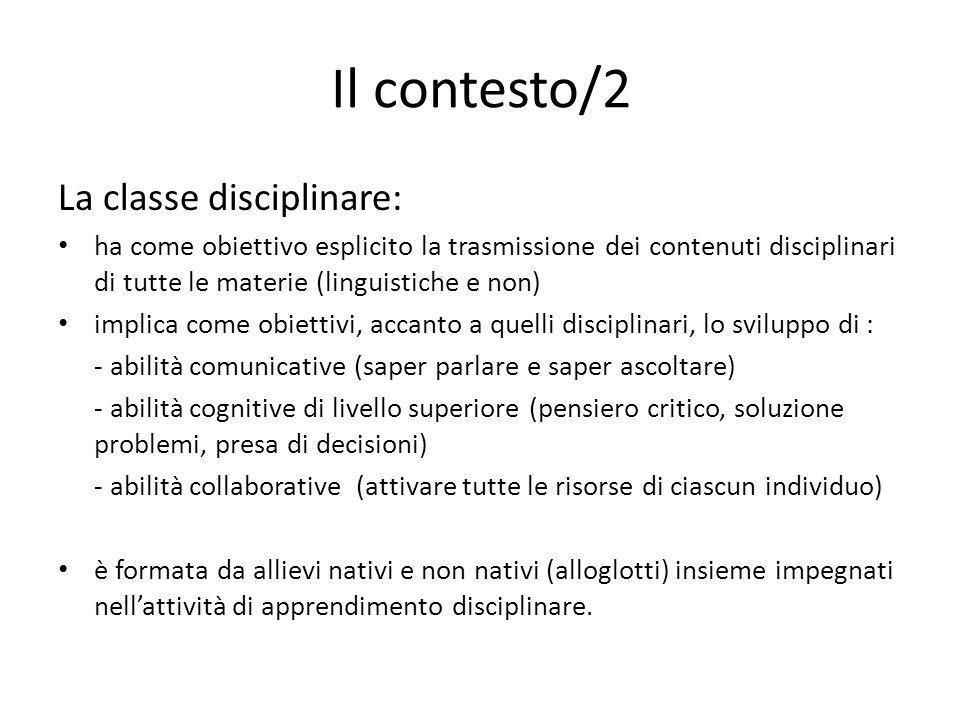 Il contesto/2 La classe disciplinare: ha come obiettivo esplicito la trasmissione dei contenuti disciplinari di tutte le materie (linguistiche e non)