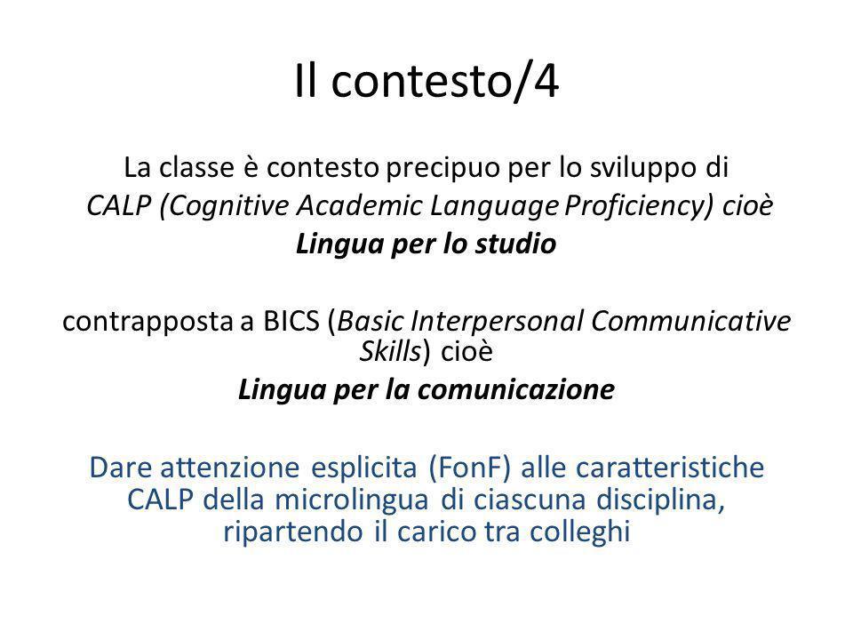 Il contesto/4 La classe è contesto precipuo per lo sviluppo di CALP (Cognitive Academic Language Proficiency) cioè Lingua per lo studio contrapposta a