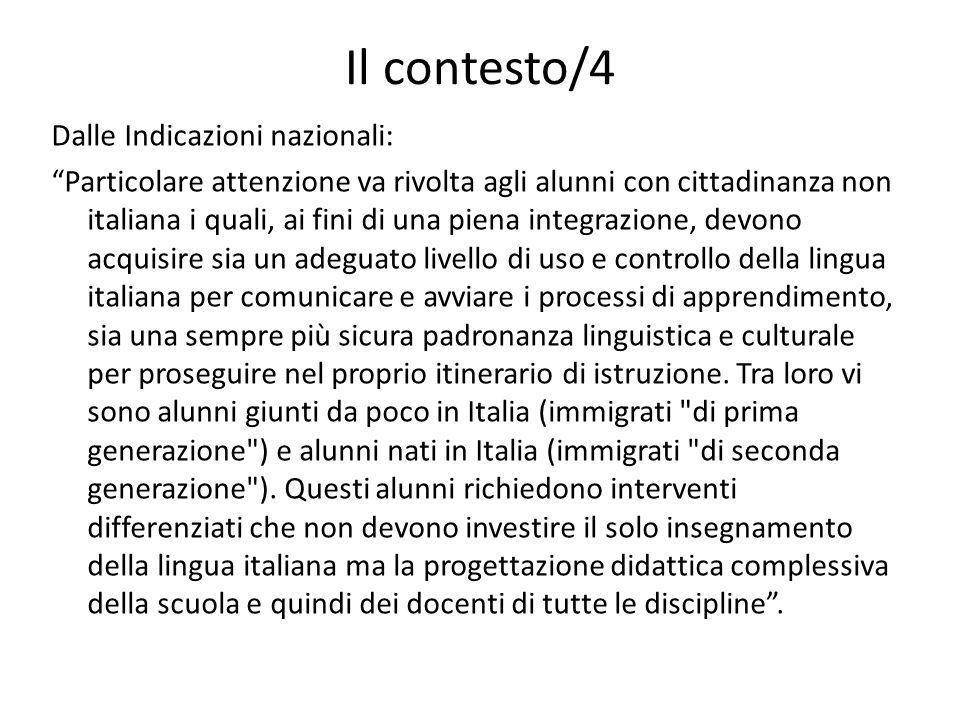 Il contesto/4 Dalle Indicazioni nazionali: Particolare attenzione va rivolta agli alunni con cittadinanza non italiana i quali, ai fini di una piena i