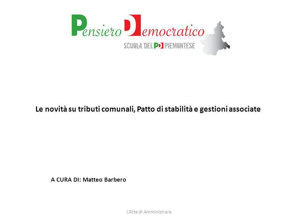 Le novità su tributi comunali, Patto di stabilità e gestioni associate LArte di Amministrare A CURA DI: Matteo Barbero