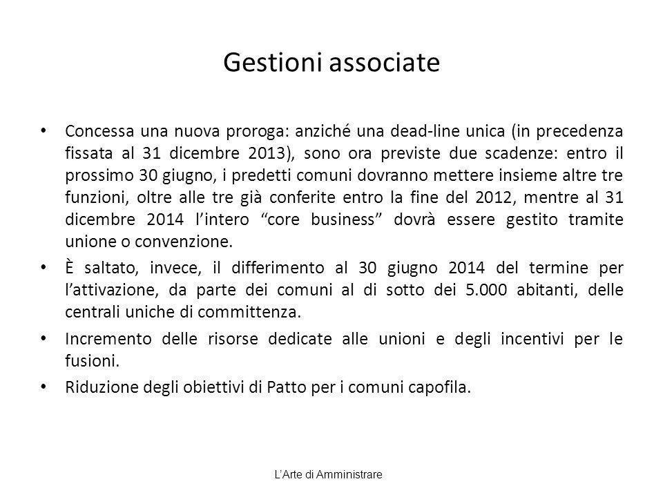 Gestioni associate Concessa una nuova proroga: anziché una dead-line unica (in precedenza fissata al 31 dicembre 2013), sono ora previste due scadenze