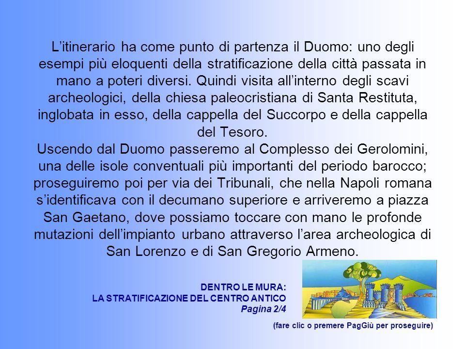 Litinerario ha come punto di partenza il Duomo: uno degli esempi più eloquenti della stratificazione della città passata in mano a poteri diversi.