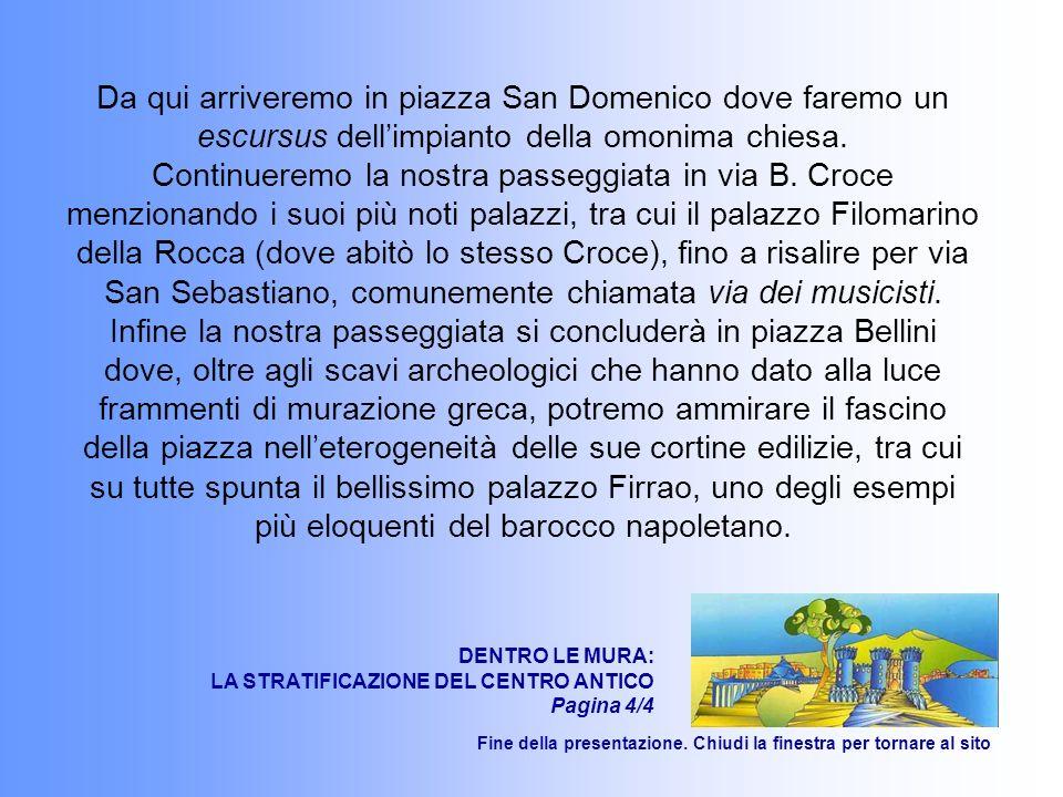 Da qui arriveremo in piazza San Domenico dove faremo un escursus dellimpianto della omonima chiesa.