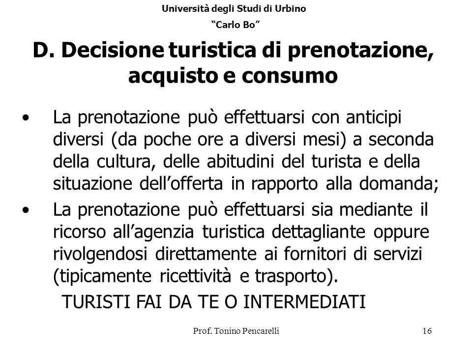 Prof. Tonino Pencarelli16 D. Decisione turistica di prenotazione, acquisto e consumo La prenotazione può effettuarsi con anticipi diversi (da poche or
