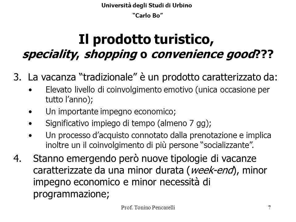 Prof. Tonino Pencarelli7 Il prodotto turistico, speciality, shopping o convenience good??? 3. La vacanza tradizionale è un prodotto caratterizzato da: